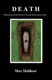 Death: Reflections on the End of Life and What Comes After