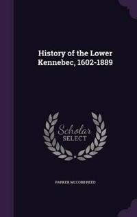 History of the Lower Kennebec, 1602-1889