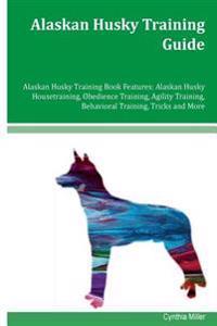 Alaskan Husky Training Guide Alaskan Husky Training Book Features: Alaskan Husky Housetraining, Obedience Training, Agility Training, Behavioral Train
