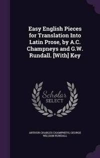 Easy English Pieces for Translation Into Latin Prose, by A.C. Champneys and G.W. Rundall. [With] Key