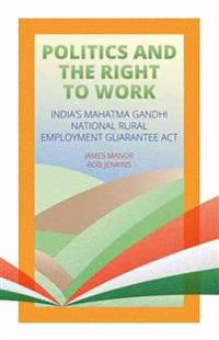 Politics and the Right to Work: India's National Rural Employment Guarantee ACT