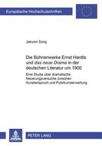 Die Buehnenwerke Ernst Hardts Und «das Neue Drama» in Der Deutschen Literatur Um 1900: Eine Studie Ueber Dramatische Neuerungsversuche Zwischen Kunsta