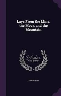 Lays from the Mine, the Moor, and the Mountain