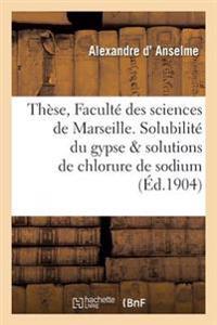 Th�se de la Facult� Des Sciences. Solubilit� Du Gypse Dans Les Solutions de Chlorure de Sodium
