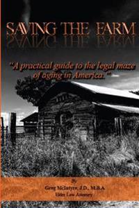 Saving the Farm: A Practical Guide to the Legal Maze of Aging in America.