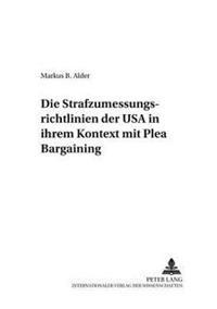 Die Strafzumessungsrichtlinien Der USA in Ihrem Kontext Mit Plea Bargaining