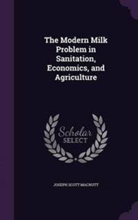 The Modern Milk Problem in Sanitation, Economics, and Agriculture