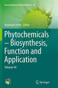 Phytochemicals - Biosynthesis, Function and Application