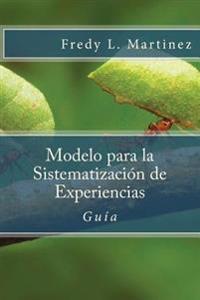 Modelo Para La Sistematizacion de Experiencias: Guia Practica Para Sistematizar Experiencias