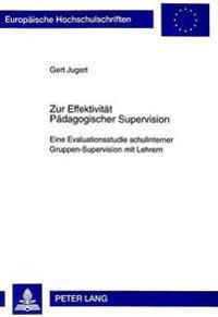 Zur Effektivitaet Paedagogischer Supervision: Eine Evaluationsstudie Schulinterner Gruppen-Supervision Mit Lehrern