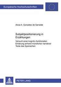 Subjektpositionierung in Erzaehlungen: Versuch Einer Kognitiv-Funktionalen Erklaerung Anhand Muendlicher Narrativer Texte Des Spanischen
