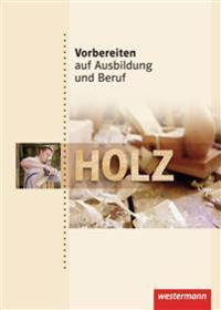 Vorbereiten auf Ausbildung und Beruf. Schülerbuch. Holz