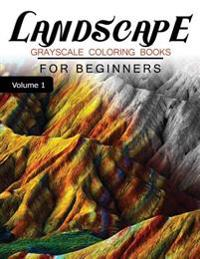 Landscapes Grayscale Coloring Books for Beginners Volume 1: Grayscale Photo Coloring Book for Grown Ups (Landscapes Fantasy Coloring)