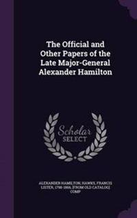 The Official and Other Papers of the Late Major-General Alexander Hamilton