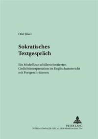 Sokratisches Textgespraech: Ein Modell Zur Schuelerorientierten Gedichtinterpretation Im Englischunterricht Mit Fortgeschrittenen