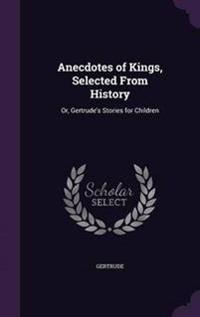 Anecdotes of Kings, Selected from History