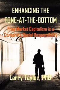 Enhancing the Tone-At-The-Bottom: Free Market Capitalism Is a Corporate Social Responsibility