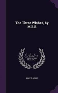 The Three Wishes, by M.E.B