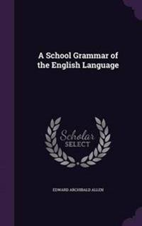 A School Grammar of the English Language