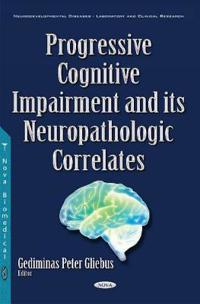 Progressive Cognitive Impairment and Its Neuropathologic Correlates