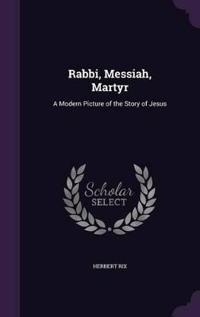 Rabbi, Messiah, Martyr