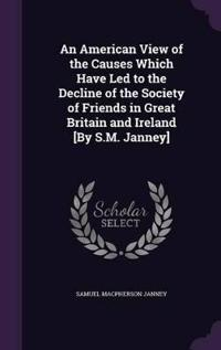 An American View of the Causes Which Have Led to the Decline of the Society of Friends in Great Britain and Ireland [By S.M. Janney]