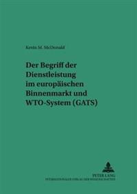 Der Begriff Der Dienstleistung Im Europaeischen Binnenmarkt Und Wto-System (Gats)