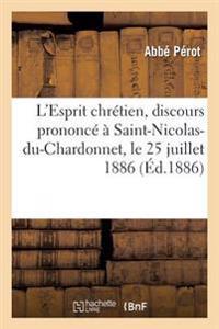 L'Esprit Chr�tien, Discours Prononc�� Saint-Nicolas-Du-Chardonnet, Le 25 Juillet 1886