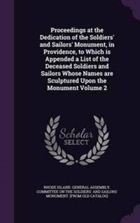 Proceedings at the Dedication of the Soldiers' and Sailors' Monument, in Providence, to Which Is Appended a List of the Deceased Soldiers and Sailors Whose Names Are Sculptured Upon the Monument Volume 2