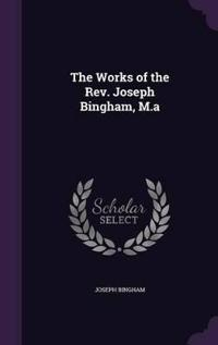 The Works of the REV. Joseph Bingham, M.a