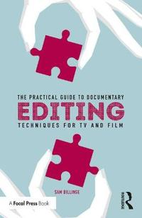 The Practical Guide to Documentary Editing: Techniques for TV and Film