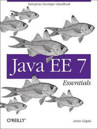 Java Ee 7 Essentials: Enterprise Developer Handbook