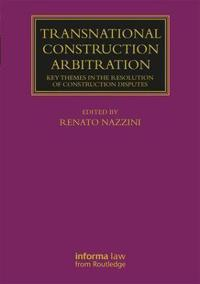 Transnational Construction Arbitration: Key Themes in the Resolution of Construction Disputes