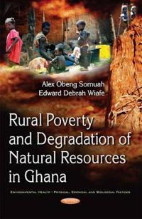 Rural Poverty and Degradation of Natural Resources in Ghana