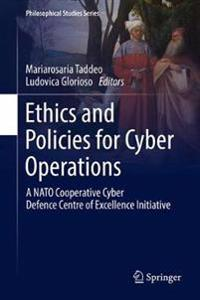 Ethics and Policies for Cyber Operations: A NATO Cooperative Cyber Defence Centre of Excellence Initiative