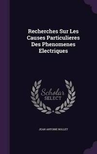 Recherches Sur Les Causes Particulieres Des Phenomenes Electriques
