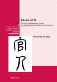 «guan Ren»: Texte Der Altchinesischen Literatur Zur Charakterkunde Und Beamtenrekrutierung