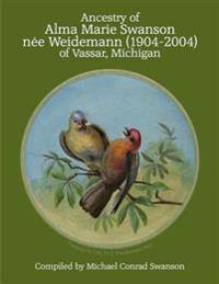 Ancestry of Alma Marie Swanson Nee Weidemann (1904-2004) of Vassar, Michigan