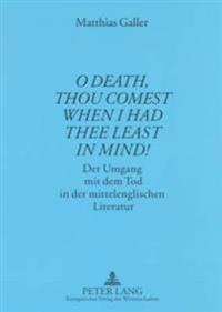 """""""o Death, Thou Comest When I Had Thee Least in Mind!"""""""