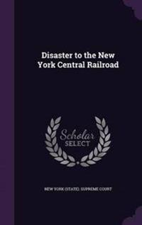 Disaster to the New York Central Railroad