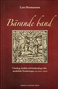 Bärande band : vänskap, kärlek och brödraskap i det medeltida Nordeuropa, ca 1000-1200