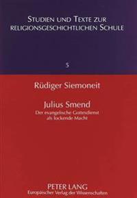 Julius Smend: Der Evangelische Gottesdienst ALS Lockende Macht. Liturgische Untersuchung Ueber Einen Hauptvertreter Der Aelteren Lit