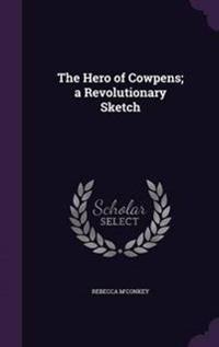 The Hero of Cowpens; A Revolutionary Sketch
