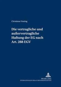 Die Vertragliche Und Auervertragliche Haftung Der Eg Nach Art. 288 Egv: Unter Beruecksichtigung Der Prozessualen Durchsetzungsmoeglichkeiten