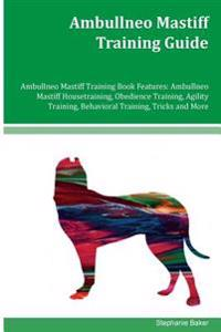 Ambullneo Mastiff Training Guide Ambullneo Mastiff Training Book Features: Ambullneo Mastiff Housetraining, Obedience Training, Agility Training, Beha