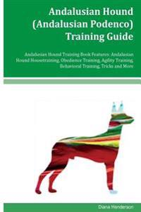 Andalusian Hound (Andalusian Podenco) Training Guide Andalusian Hound Training Book Features: Andalusian Hound Housetraining, Obedience Training, Agil