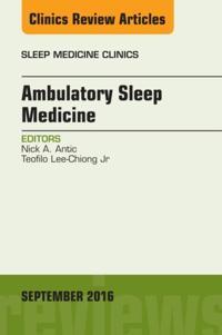 Ambulatory Sleep Medicine, An Issue of Sleep Medicine Clinics, E-Book