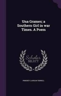 Una Grames; A Southern Girl in War Times. a Poem