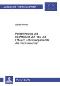 Patientenstatus Und Rechtsstatus Von Frau Und Foetus Im Entwicklungsproze Der Praenatalmedizin