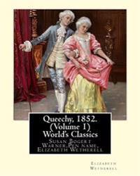 Queechy, 1852. by Susan Warner Pen Name, Elizabeth Wetherell (Volume 1): Susan Bogert Warner, Pen Name, Elizabeth Wetherell